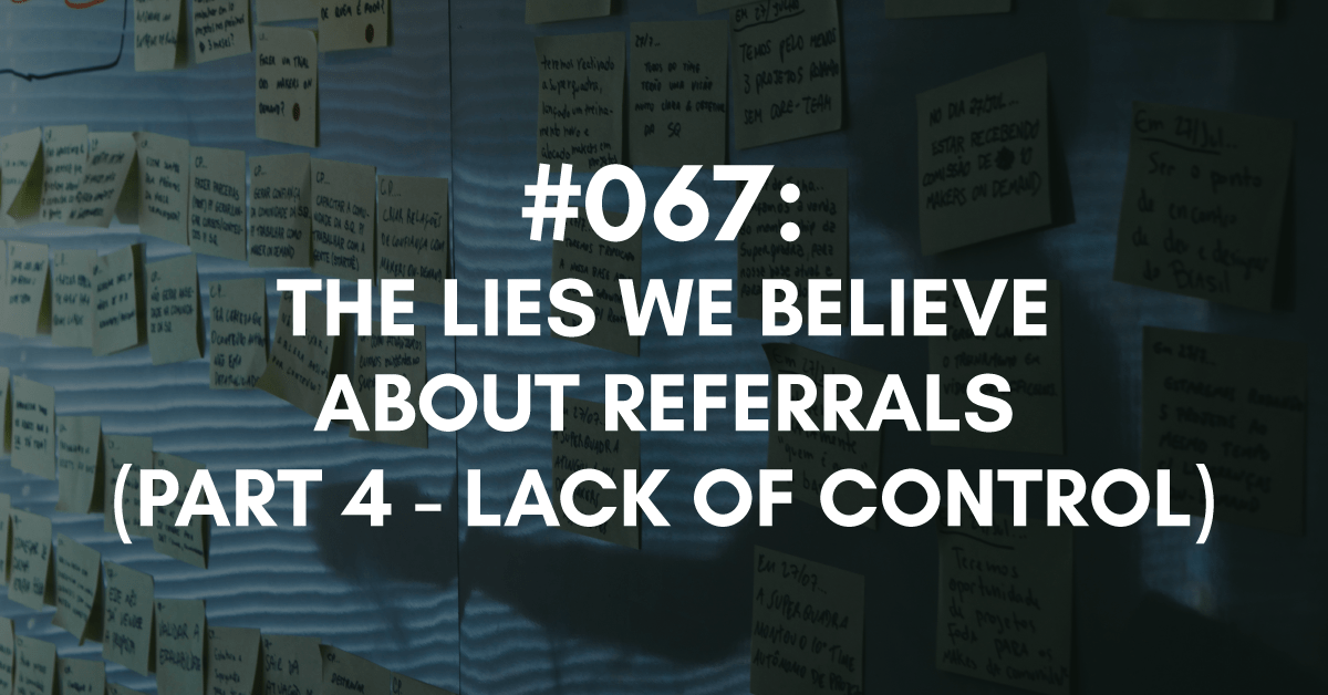 Lack of Control, Another Lie People Believe About Referrals