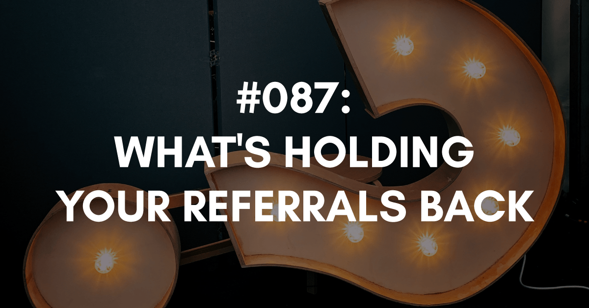 What's holding your referrals back
