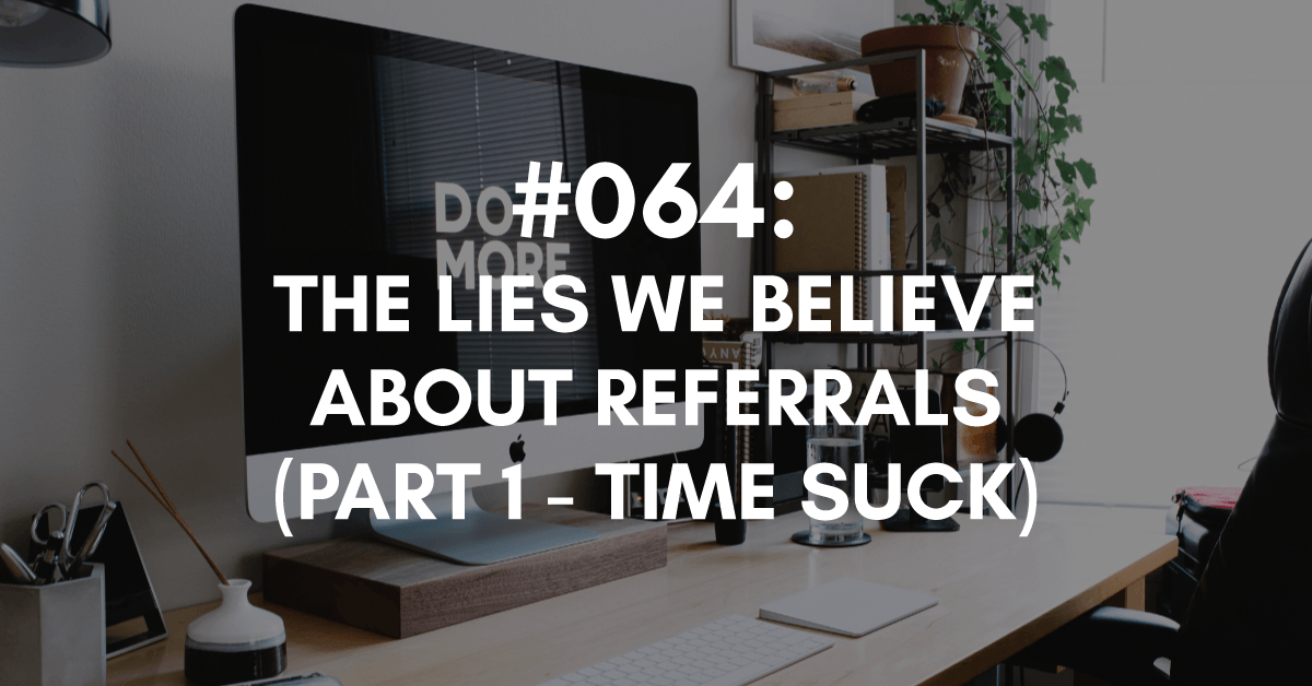 The Lies We Believe About Referrals - Time Suck