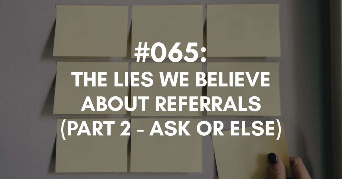 lies we believe about referrals, ask or else