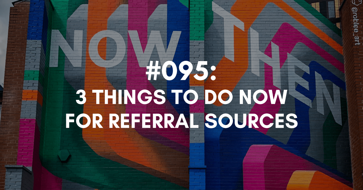 3 Things to do Now for Your Referral Sources