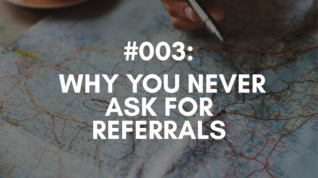 Never Ask for Referrals