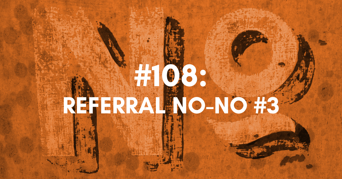 Referral No-No #3