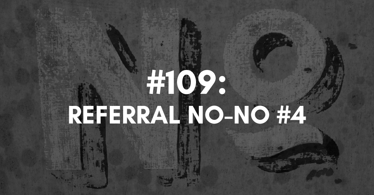 Referral No-No #4