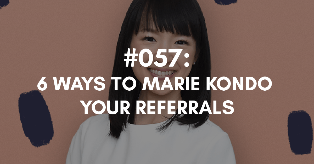 6 ways to marie kondo your referrals