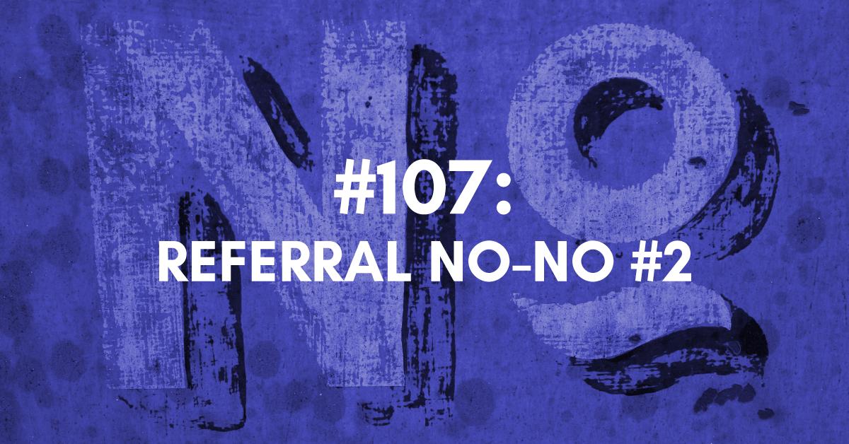 Referral no-no #2