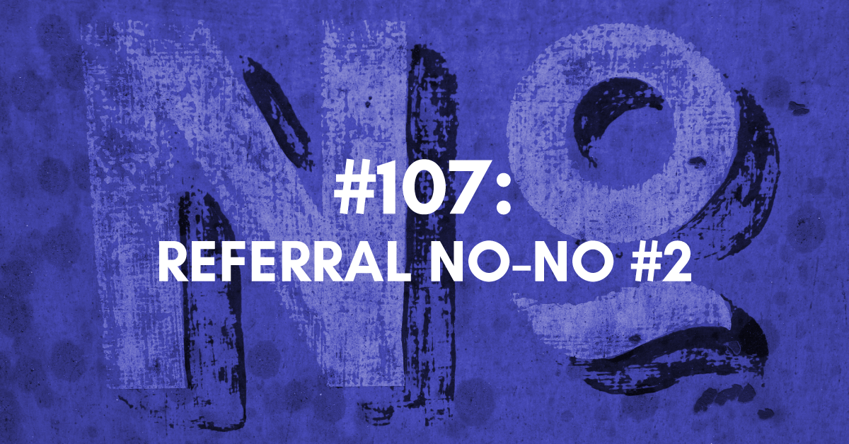 Referral no-no #2