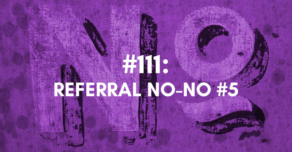 Referral No-No #5