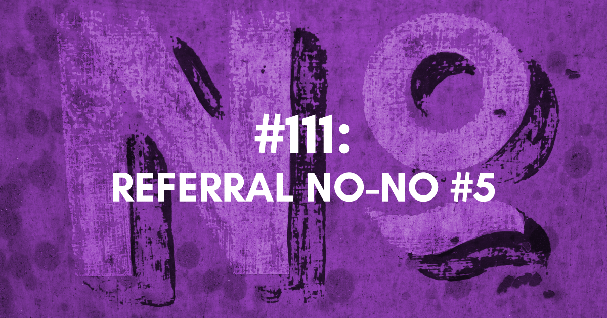 Referral No-No #5