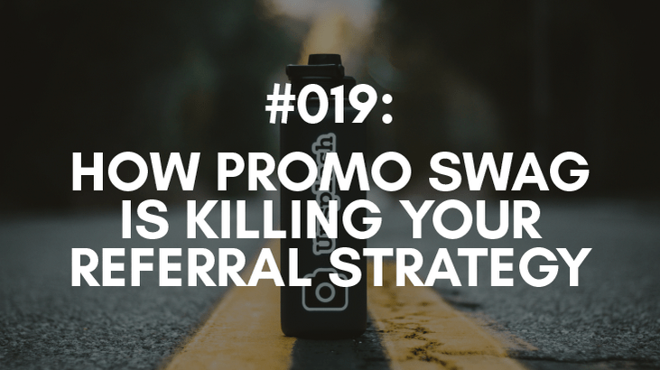 why you don't use promo swag to generate referrals