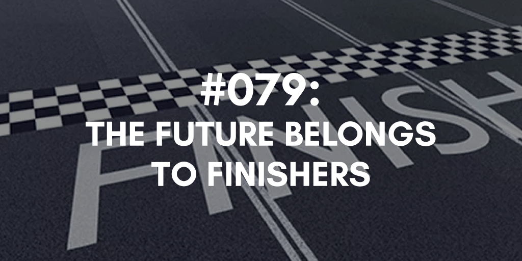 The Future Belongs to Finishers