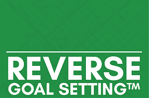 Reverse Goal Setting Part One