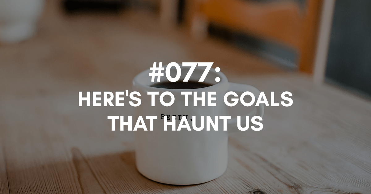 Reverse Goal Setting - The goals that haunt us