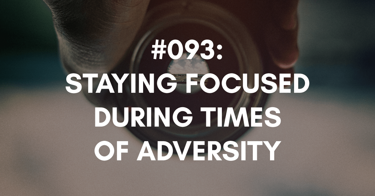 Staying Focused During Times of Adversity