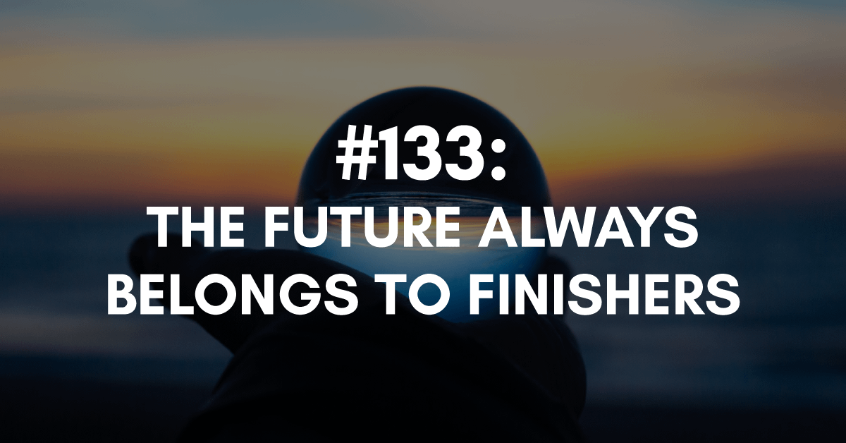 The Future Always Belongs to Finishers