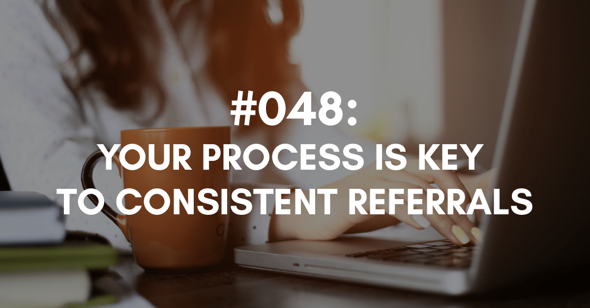 Your Process is Key to Consistent Referrals