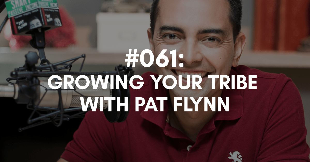 Superfans... How to Grow Your Tribe with Pat Flynn