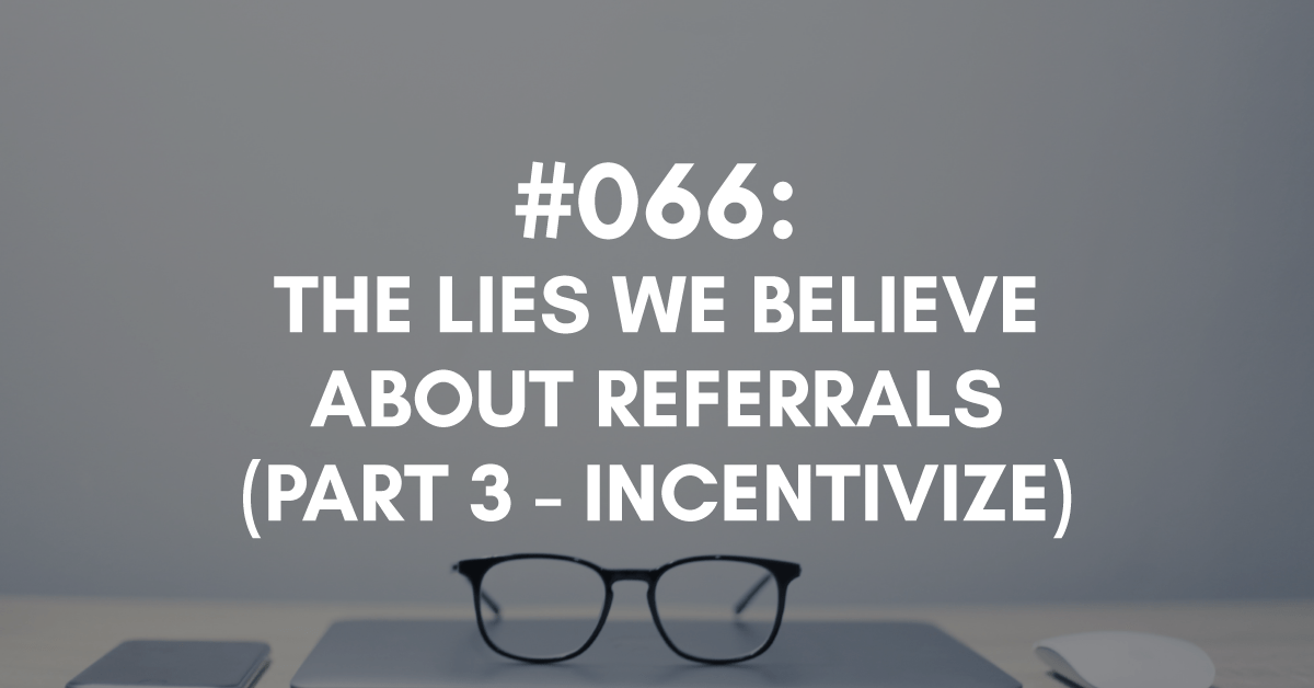 The Lies We Believe About Referrals: Incentivize